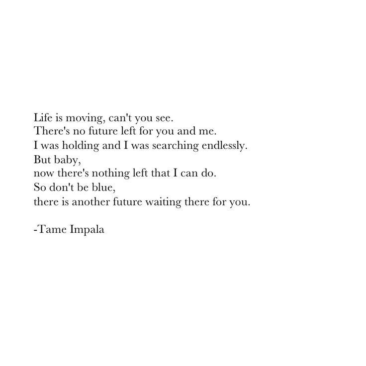 'Yes I'm changing' -tame impala