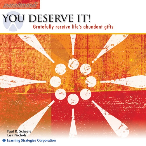 You Deserve It Paraliminal: Gratefully receive life's abundant gifts    http://www.learningstrategies.com/Paraliminal/YouDeserveIt.asp