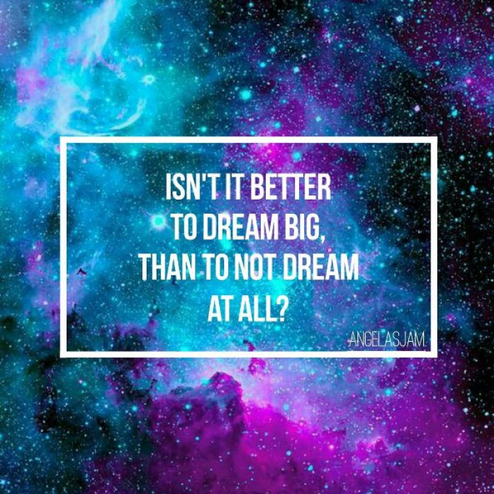 10 Inspirational Quotes | To Get You Through The Day | Angela Mazur | Isn't it better to dream big, than to not dream at all? | Angelas Jam