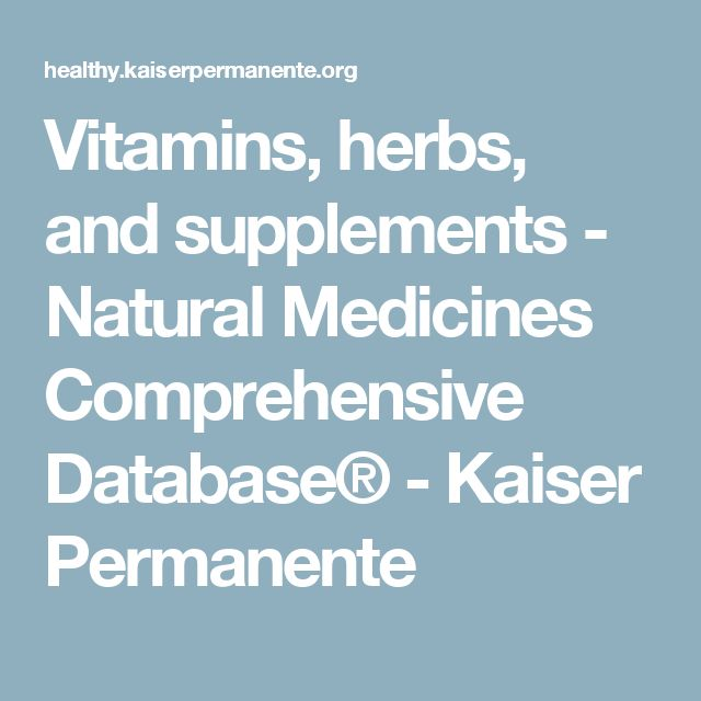 Vitamins, herbs, and supplements - Natural Medicines Comprehensive Database® - Kaiser Permanente