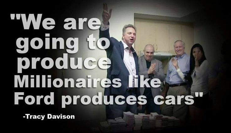 """""""We are going to produce Millionaires like Ford producers cars"""" -Tracy Davison"""