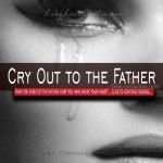 Cry Out to the Father