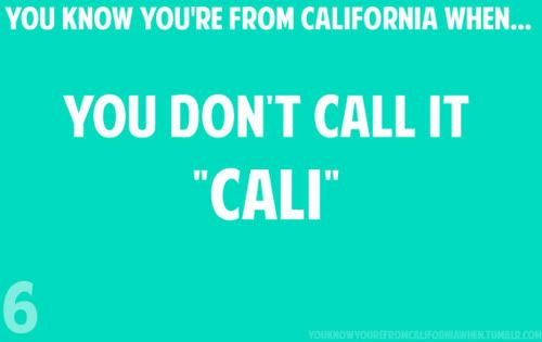 """""""You know you're from California when....""""   NEVER."""