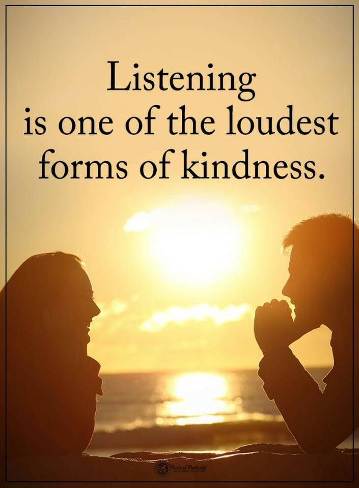 Quotes Listening is one of the loudest forms of kindness.