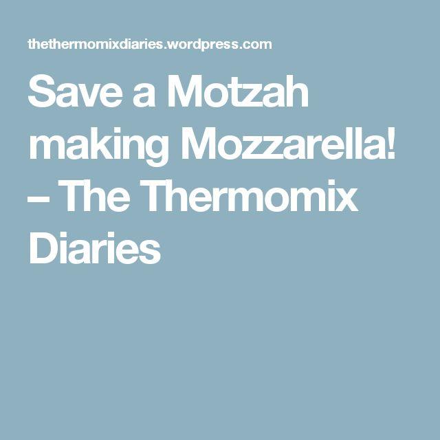 Save a Motzah making Mozzarella! – The Thermomix Diaries
