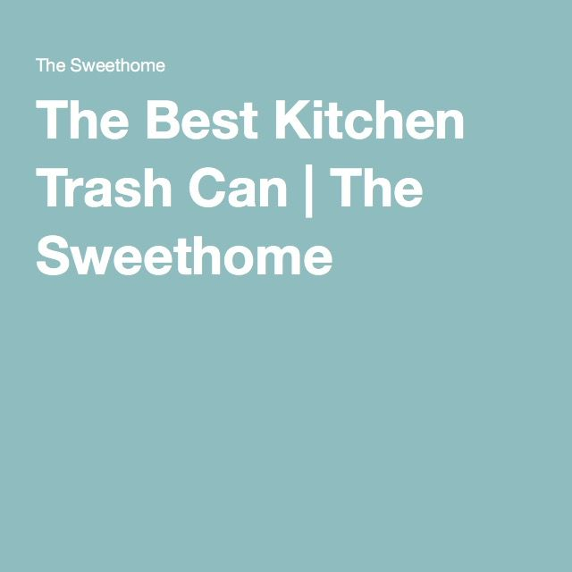 The Best Kitchen Trash Can | The Sweethome