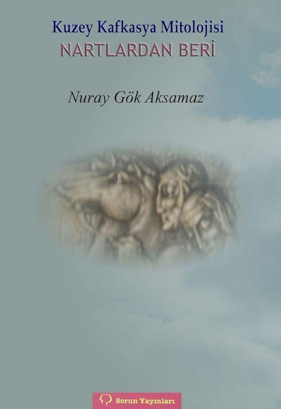 Nuray Gök Aksamaz - Kuzey Kafkasya Mitolojisi
