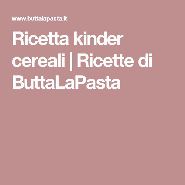 Ricetta kinder cereali | Ricette di ButtaLaPasta