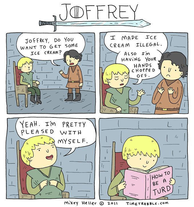 I haven't finished the series, but I hope Joffrey dies.