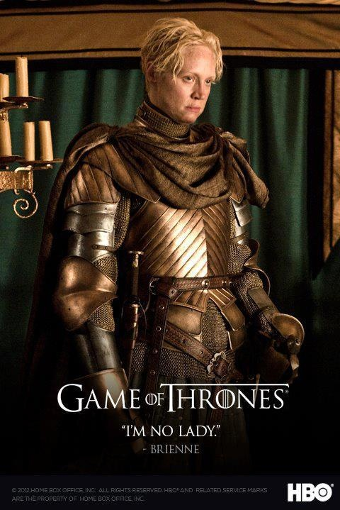 "Brienne of Tarth | Game of Thrones. Another favorite character; and partially because they picked such a cool actress to play the role. Here's an article that includes her reaction to seeing fans say she's too pretty or ""Who's that model?"" when the casting announcement was made: http://www.ew.com/article/2013/03/11/game-of-thrones-brienne-pretty"