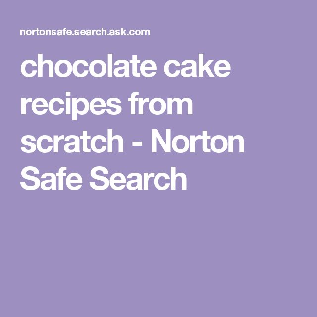 chocolate cake recipes from scratch - Norton Safe Search
