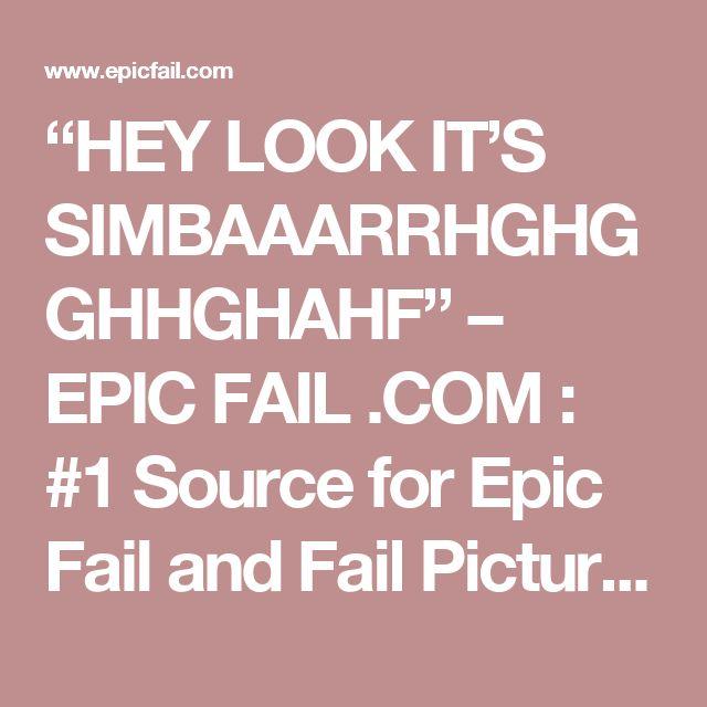 """HEY LOOK IT'S SIMBAAARRHGHGGHHGHAHF"" – EPIC FAIL .COM : #1 Source for Epic Fail and Fail Pictures, Fail Videos, and Fail Stories"