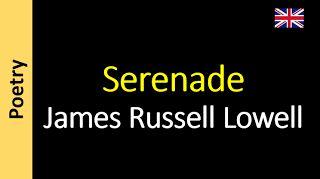 Serenade - James Russell Lowell