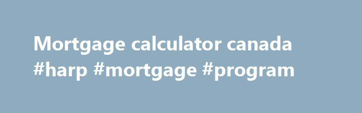 Mortgage calculator canada #harp #mortgage #program http://mortgage.remmont.com/mortgage-calculator-canada-harp-mortgage-program/  #mortgage calculator canada # Calculators Calculate monthly mortgage payments with our handy mortgage payment calculator. Rent vs Buy Analysis Tired of paying rent? Ready to purchase a home? Our Rent vs Buy calculator can help you determine the decision that's right for you. Maximum Mortgage Calculator Determine the maximum mortgage you can qualify for with our…