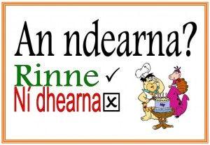 Ceist san aimsir chaite ('déan'): An ndearna? 'Rinne' nó 'Ní dhearna'.