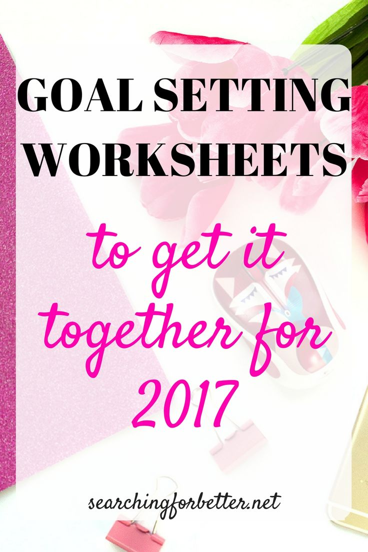 Goal Setting Worksheets To Get It Together for 2017