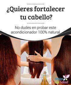 ¿Quieres fortalecer tu cabello? No dudes en probar este acondicionador 100% natural El acondicionador es un producto de cuidado capilar que durante muchos años se ha ganado un lugar muy importante en la rutina de belleza de la mayoría de las mujeres.