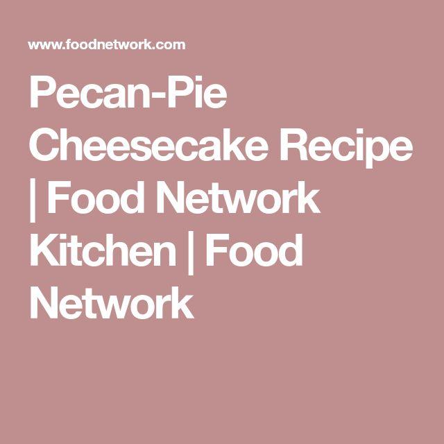 Pecan-Pie Cheesecake Recipe   Food Network Kitchen   Food Network