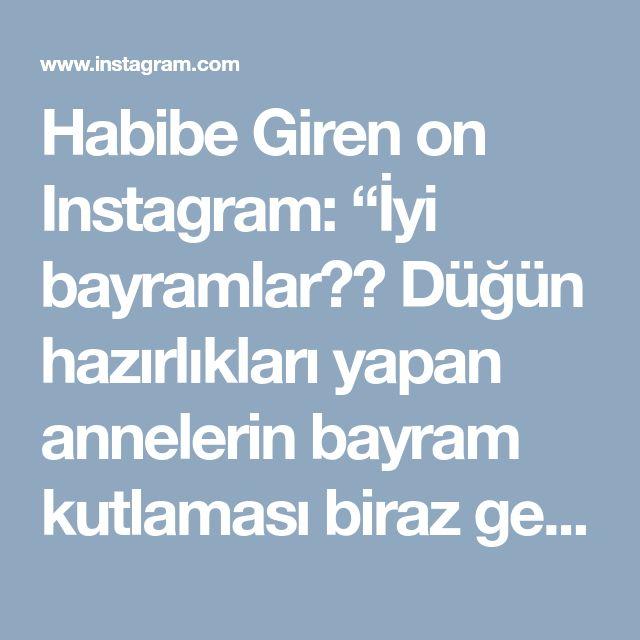 """Habibe Giren on Instagram: """"İyi bayramlar❤❤ Düğün hazırlıkları yapan annelerin bayram kutlaması biraz gecikebiliyor😊😊 Büyük gün cumartesi😊Az kaldı"""" • Instagram"""