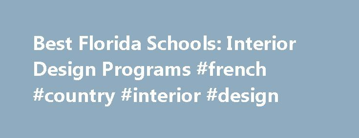 Best Florida Schools: Interior Design Programs #french #country #interior #design http://design.remmont.com/best-florida-schools-interior-design-programs-french-country-interior-design/  #interior design schools in florida # BestEdSites.com Interior Design Schools in Florida 13 Interior Design Schools in Florida sort by Alphabetical Overall Rating Design Grade Content Grade Usability Grade User Rating Alphabetical high to low Florida Interior Design Schools in Florida Site Evaluation There…