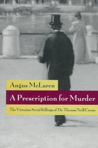 A Prescription for Murder: The Victorian Serial Killings of Dr. Thomas Neill