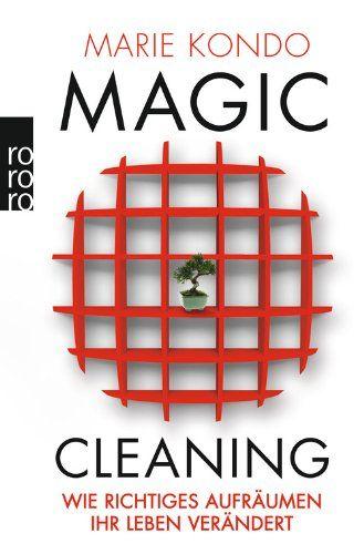 Marie Kondo, Magic Cleaning: Wie richtiges Aufräumen Ihr Leben verändert | Der japanische Weg zum Glück - auf jeden Fall verändert er Ihre Wohnung.