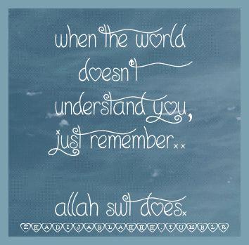 Allah understands you.