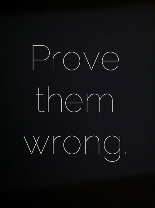 Prove them wrong!