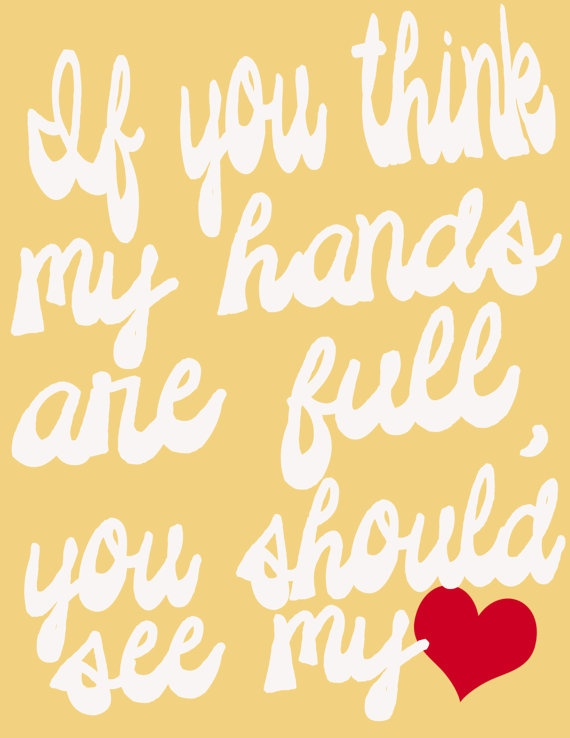 I need a shirt that says this in every color! I cant go anywhere with out some one making a comment about my hands being full