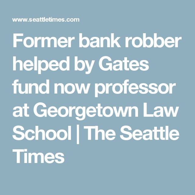 Former bank robber helped by Gates fund now professor at Georgetown Law School | The Seattle Times