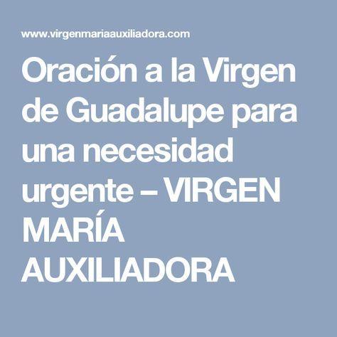 Oración a la Virgen de Guadalupe para una necesidad urgente – VIRGEN MARÍA AUXILIADORA