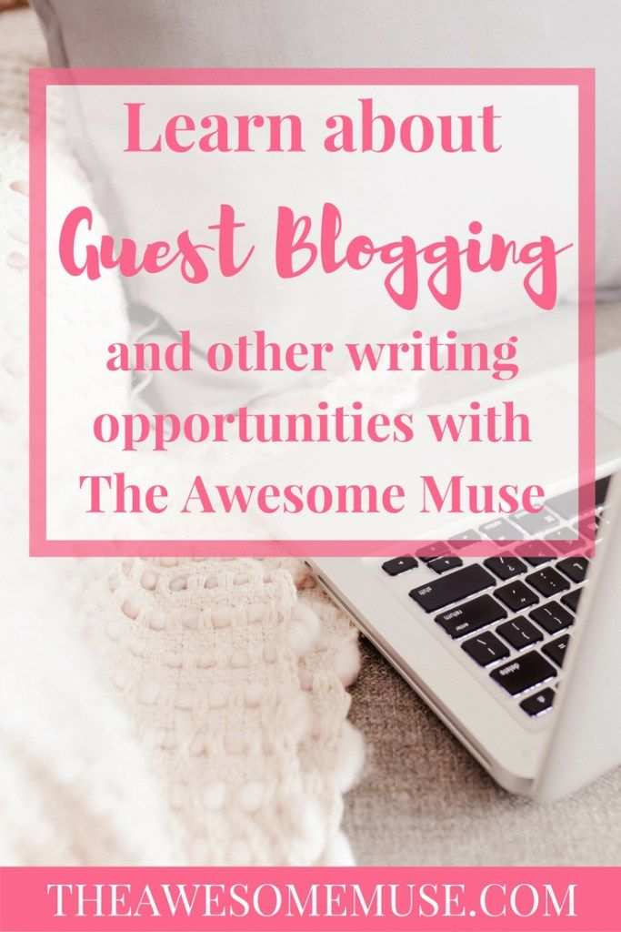 Learn about Guest Blogging and other writing opportunities at The Awesome Muse.