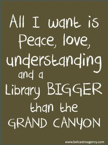 All I want is peace, love, understanding, and a library bigger than the Grand Canyon. book quotes, library quotes