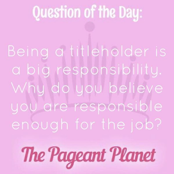 Today's Pageant Question of the Day is: Being a titleholder is a big responsibility. Why do you believe you are responsible enough for the job?  Why this question was asked: Judges want to know you're ready for the title and have the strength to handle its responsibilities.  Click to see how some of our Instagram followers answered the question: