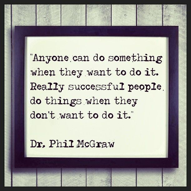 """Anyone can do something when they want to do it. Really successful people do…"