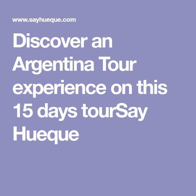 Discover an Argentina Tour experience on this 15 days tourSay Hueque