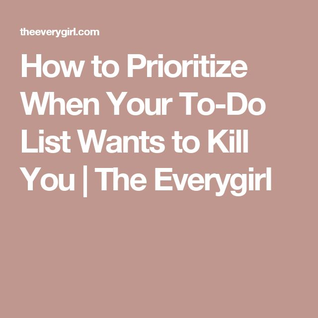 How to Prioritize When Your To-Do List Wants to Kill You | The Everygirl