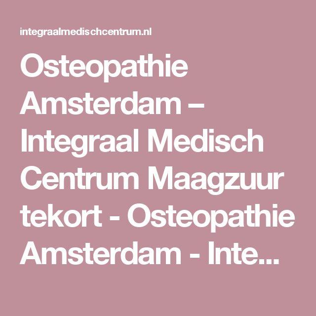 Osteopathie Amsterdam – Integraal Medisch Centrum  Maagzuur tekort - Osteopathie Amsterdam - Integraal Medisch Centrum