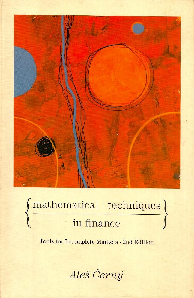 CERNY, Ales. Mathematical techniques in finance: tools for incomplete markets. 2 ed. Princeton: Princeton University Press, 2009. xx, 390 p. (Ebrary Academic Complete Subscription Collection). Inclui bibliografia e índice; il.; 23,5x15x2cm. ISBN 0691141215.  Palavras-chave: FINANCAS/Modelos matemáticos; PRECOS/Modelos matemáticos; GESTAO DE RISCOS/Modelos matemáticos; TITULOS DERIVATIVOS/Matemática.  CDU 51:336 / C415m / 2 ed. / 2009