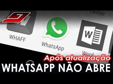 Whatsapp Nao Abre Mais Depois Da Atualizacao Resolvido