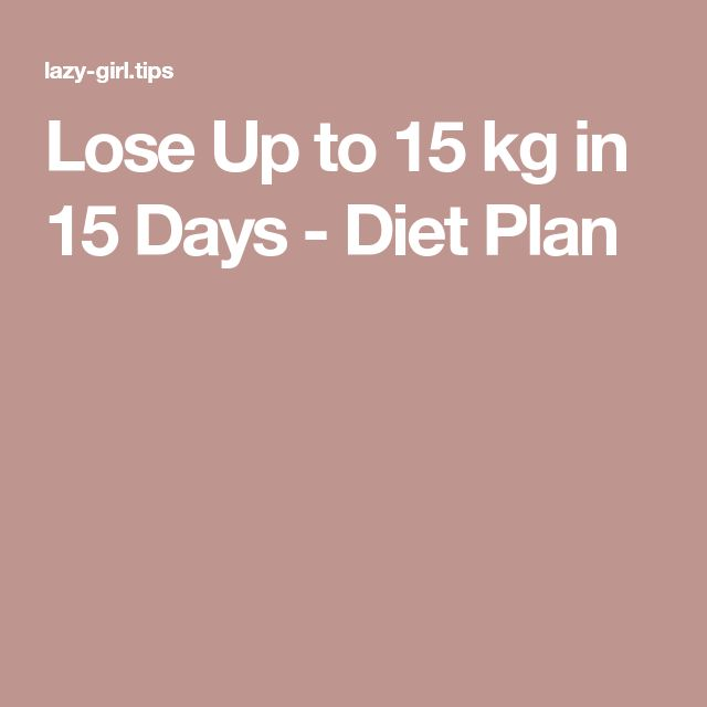 Lose Up to 15 kg in 15 Days - Diet Plan
