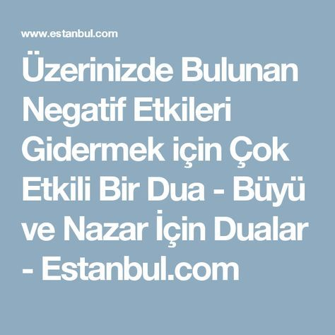 Üzerinizde Bulunan Negatif Etkileri Gidermek için Çok Etkili Bir Dua - Büyü ve Nazar İçin Dualar - Estanbul.com