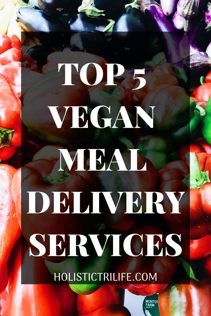 Vegan Meal Delivery Roundup Top 5 Meal Delivery Services For Vegans Vegan Meal Delivery Meal Delivery Service Foods Delivered