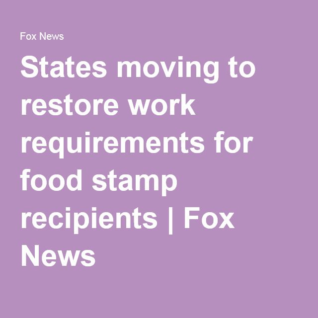 States moving to restore work requirements for food stamp recipients | Fox News