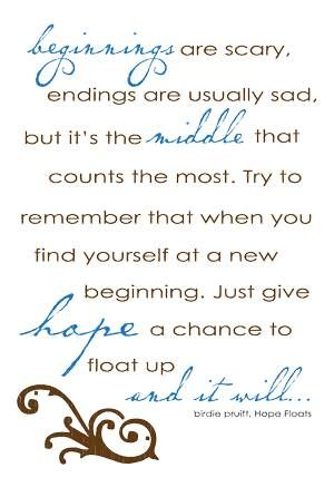 Hope floats... Cannot tell you how many times that I have watched this movie ~ lost count at 85 times.