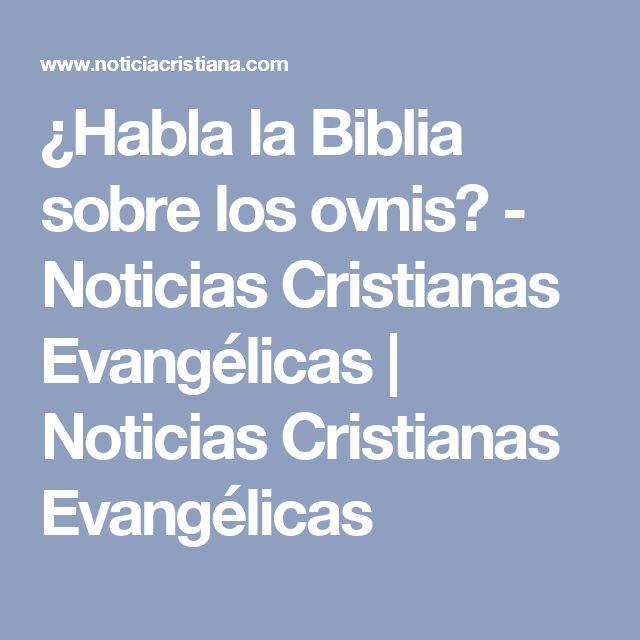 ¿Habla la Biblia sobre los ovnis? - Noticias Cristianas Evangélicas   Noticias Cristianas Evangélicas