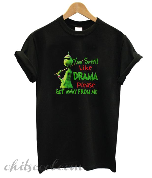 800c021e00cb Grinch You Smell Like Drama Please Get Away From Me T-shirt ...