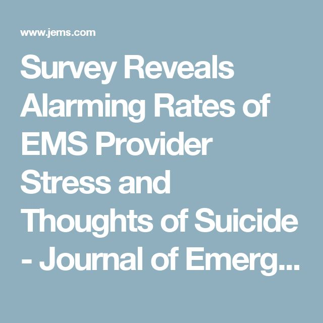 Survey Reveals Alarming Rates of EMS Provider Stress and Thoughts of Suicide - Journal of Emergency Medical Services