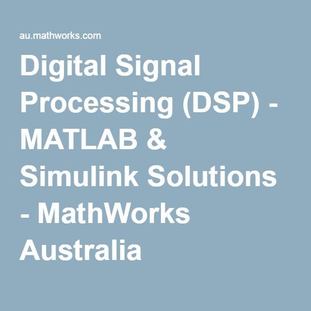 Digital Signal Processing (DSP) - MATLAB & Simulink Solutions - MathWorks Australia