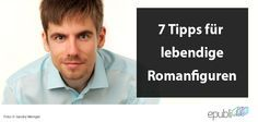 7 Tipps für lebendige Romanfiguren von Titus Müller http://www.epubli.de/blog/7-tipps-fur-lebendige-romanfiguren